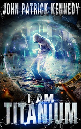 """""""I Am Titanium"""" by John Patrick Kennedy is a super hero novel that reflects  our violent movie/video game"""" culture"""